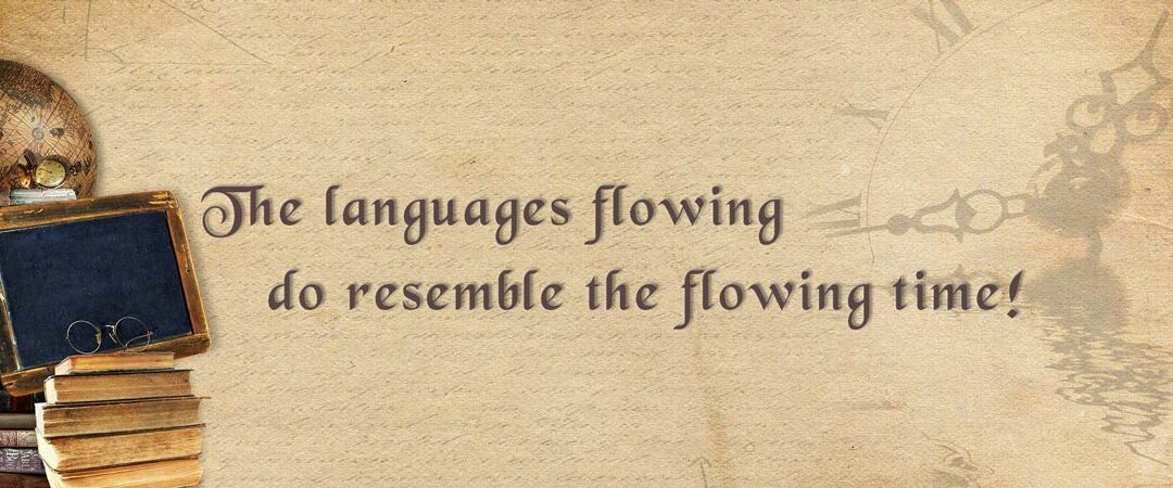 The languages flowing do resemble the flowing time!